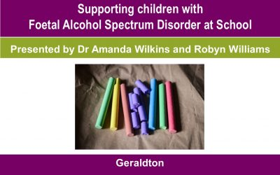 Supporting children with Foetal Alcohol Spectrum Disorder at School: Geraldton