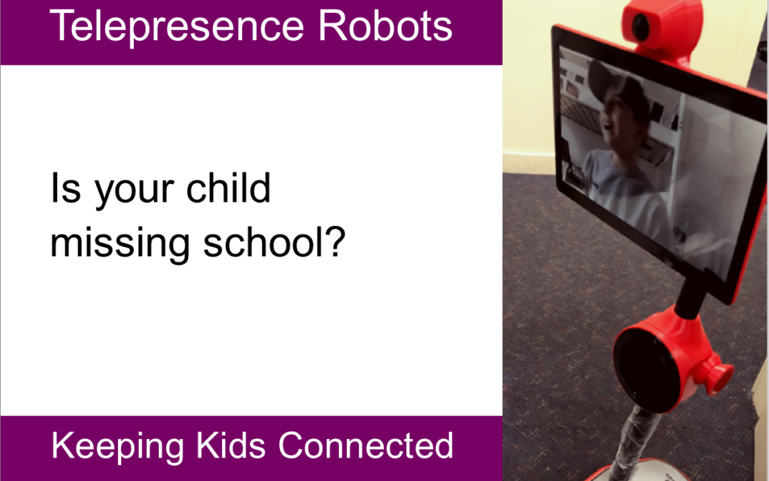 Telepresence Robots to Keep Children Connected to Their Regular Schools
